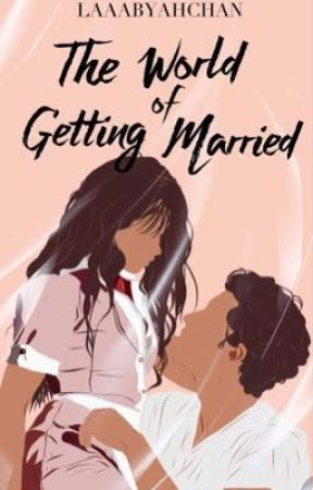 THE WORLD OF GETTING MARRIED  by Laaabyahchan
