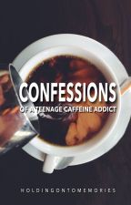 Confessions of a Teenage Caffeine Addict by holdingontomemories