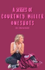 courtney miller oneshots ☁️ by wroxtobxhz