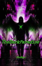 TheDarkParadise[Ο Σκοτεινός Παράδεισος] από TheBigJeu