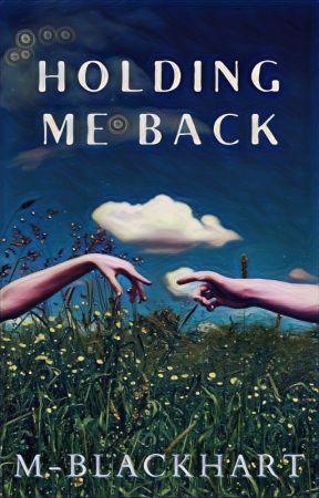 Holding Me Back ✔ by m-blackhart