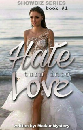 Hate turn into Love (Showbiz Series #1) by MadamMystery29