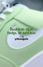 ↳ fashion tips, help, & advice *book 2* **COMPLETED** by sincerelyyangels