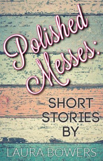 Polished Messes: Short Stories