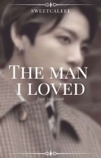 The Man I Loved    Jeon Jungkook✔ by sweetcaleee