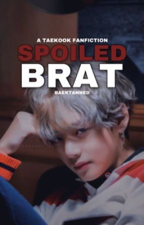 Spoiled Brat | Taekook by BAEKTANNED