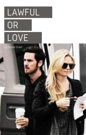 Lawful or Love (COLFIER FAN FICTION) by CAPTAIN_SWAN_SHIP