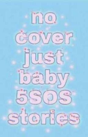 Baby 5SOS Stories by KodyWithaK