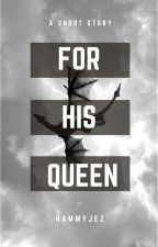 For His Queen [A Short Story] by HammyJez