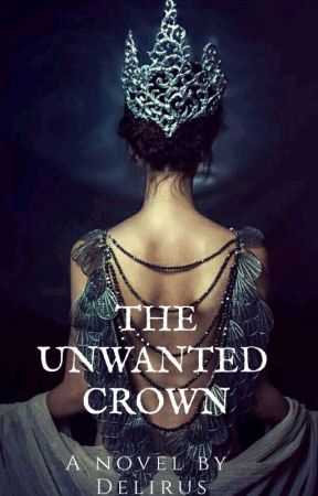 THE UNWANTED CROWN✔ by Delirus