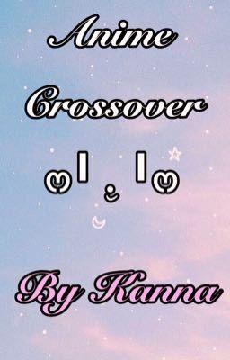 Anime Crossover _ By Kanna