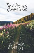 The Adventures of Anne & Gil - CANCELLED  by oldsnowqueen