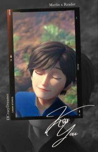 Kiss You    Merlin X Fem! Reader Fanfic cover