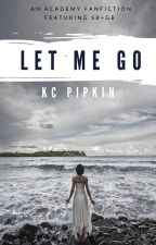 Let Me Go by KCPipkin89