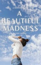 A Beautiful Madness by LorriMoore