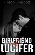 Girlfriend of Lucifer|18+ UNDER CONSTRUCTION  by mynamewasonceelison