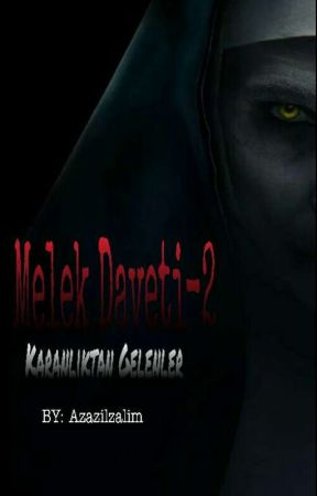 """Melek Daveti 2 """"Karanlıktan Gelenler""""  by Azazilzalim"""