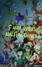 If MHA Quirks Malfunctioned •Reaction AU• (My oldest story Sorry if its bad) by GayFanfics4TW