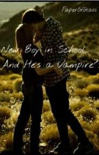 New Boy in School...And He's a Vampire?! by PaperOfGlass