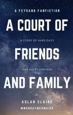 A Court of Friends and Family by AgentCarter16