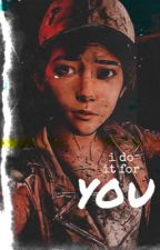 i do it for you (clementine x female reader) by ALittleWibblyWobbly