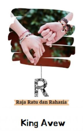 R: Raja,Ratu&Rahasia(HIATUS) by KingAvew