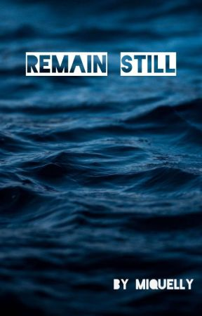 Remain Still by Miquelly