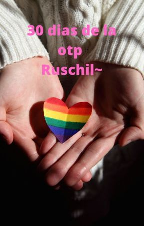 30 días de la OTP[Ruschil~]💕countryhumans +18 by Galaxy_Rawn