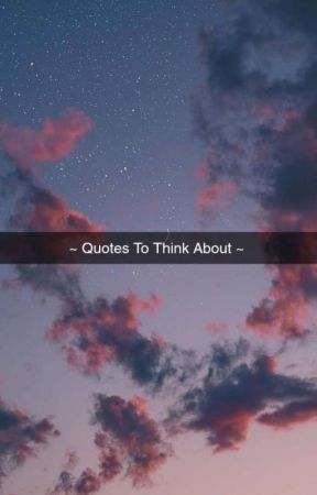 ~ Quotes To Think About ~ by MissHuddy