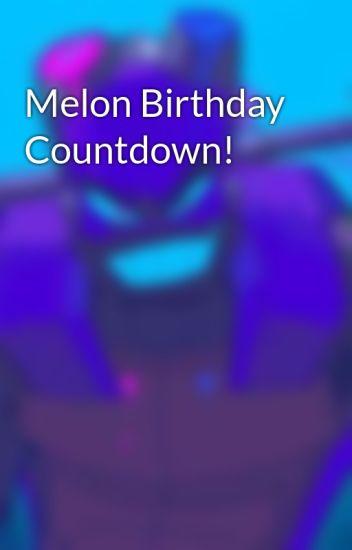 Melon Birthday Countdown!