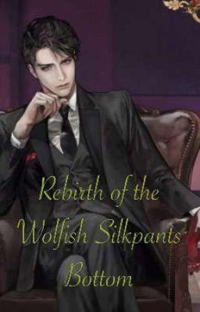 Rebirth of the Wolfish Silkpants Bottom (BL Terjemahan) by shizuchan93