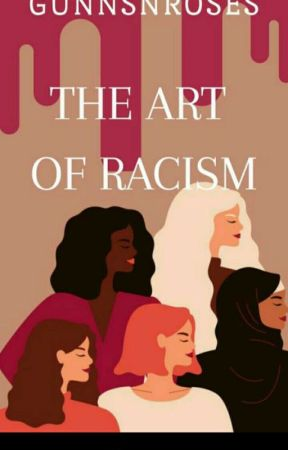 The Art Of Racism (Racism Revision) by GunnsNRoses
