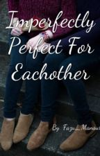 Imperfectly Perfect For Eachother by Fazu_Mansuri
