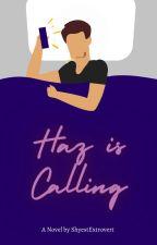 Haz is Calling by ShyestExtrovert