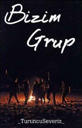 Bizim Grup {Devam Ediyor} by _TuruncuSeveriz_