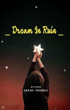 DREAM IN RUIN by Greny_