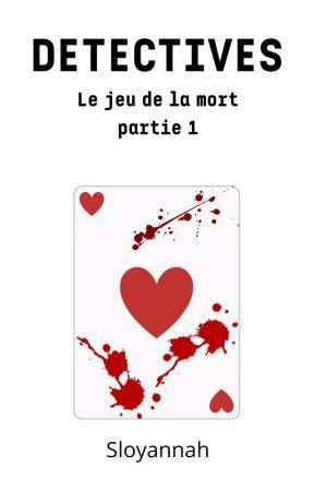 DETECTIVES : Le jeu de la mort partie 1 by Sloyannah