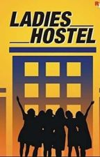 The Ladies Hostel by e_i_p_s_h_i_t_a