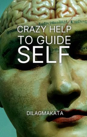 Crazy Help To Guide Self [ON-GOING]  by dilagmakata