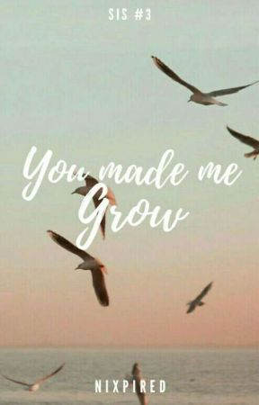 You Made Me Grow by nleheri