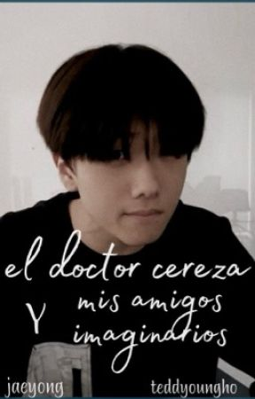 [ PAUSADA ] el doctor cereza y mis amigos imaginarios   jaeyong  by teddyoungho