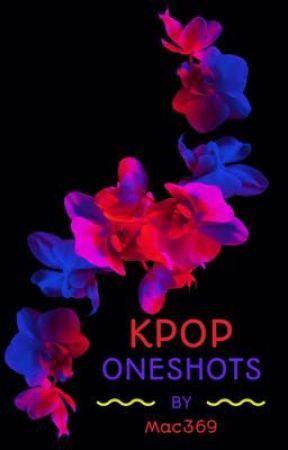 KPOP ONESHOTS by Mac369