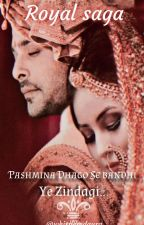 pashmina dhago se bandhi ye zindagi. [ A Royal Saga Completed ] by whisperedaura