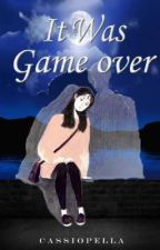 It Was Game Over by cassiopellaaa