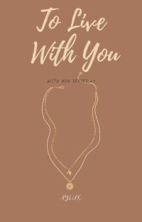 To Live With You [COMPLETED]  cover