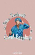 Covid-Breakup |  vkook by iaeslehci