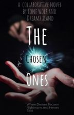 The Chosen Ones: Where Heros Exist and Dreams Become Nightmares  by LoneWolf0031