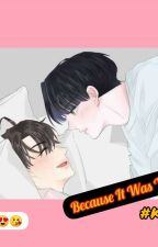 Because It Was You(Ongoing) by KKhin1485