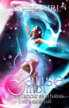 Danse pour moi : entre l'amour et la haine il n'y a qu'un pas by Ashes-GIRL