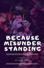 Because Misunderstanding by Nffathinnzz